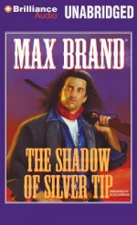 The Shadow of Silver Tip - Max Brand, Buck Schirner