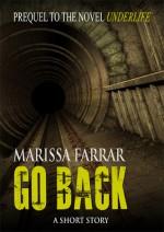 Go Back (Prequel to Underlife) - Marissa Farrar