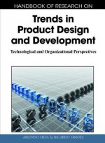 Handbook of Research on Trends in Product Design and Development: Technological and Organizational Perspectives - Arlindo Silva, Ricardo Simoes