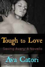 Tough to Love: Saving Avery (A Novella) - Ava Catori