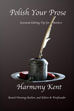 Polish Your Prose: Essential Editing Tips for Authors - Harmony Kent, Nonnie Jules