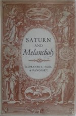 Saturn and Melancholy: Studies in the History of Natural Philosophy, Religion and Art - Raymond Klibansky, Erwin Panofsky, Fritz Saxl