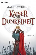 Kaiser der Dunkelheit: Roman (German Edition) - Mark Lawrence, Andreas Brandhorst