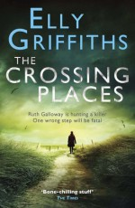The Crossing Places: A case for Ruth Galloway by Griffiths, Elly (2009) Paperback - Elly Griffiths