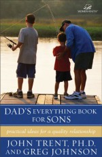 Dad's Everything Book for Sons: Practical Ideas for a Quality Relationship (Women of Faith (Grand Rapids, Mich.).) - John Trent, Greg Johnson