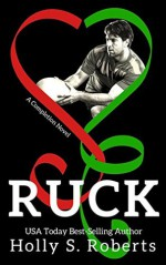 Ruck: New Adult Sports Romance (A Completion Novel Sports Romance Book 5) - Holly S. Roberts