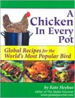 A Chicken in Every Pot: Global Recipes for the World's Most Popular Bird - Kate Heyhoe
