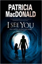I See You: Assumed Identities and Psychological Suspense - Patricia MacDonald
