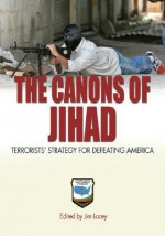 The Canons of Jihad: Terrorists' Strategy for Defeating America - Jim Lacey