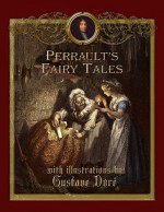 Perrault's Fairy Tales with Illustrations by Gustave Doré (Fairy eBooks) - Charles Perrault, Marie-Michelle Joy, Gustave Doré