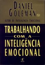Trabalhando com a inteligência emocional - Daniel Goleman