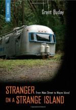 Stranger on a Strange Island: From Main Street to Mayne Island - Grant Buday