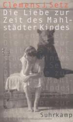 Die Liebe Zur Zeit Des Mahlstädter Kindes: Erzählungen - Clemens J. Setz