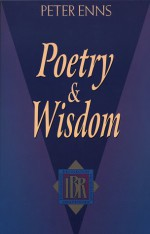Poetry And Wisdom - Peter Enns