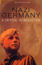 Nazi Germany: A Critical Introduction - Martin Kitchen