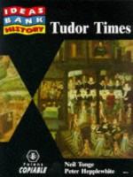 History: Tudor Times (Ideas Bank) - Neil Tonge, Peter Hepplewhite, Alison Millar, Virginia Gray