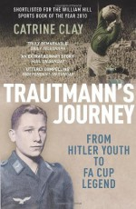 Trautmann's Journey: From Hitler Youth to FA Cup Legend - Catrine Clay