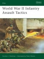 World War II Infantry Assault Tactics - Gordon L. Rottman, Peter Dennis