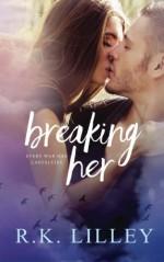 Breaking Her (Love Is War) (Volume 2) - R. K. Lilley