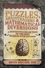Brainteasers, Puzzles & Mathematical Diversions: A Super Collection of Fine Puzzles to Challenge Your Brain Matter - Erwin Brecher
