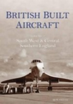 British Built Aircraft Volume 2: South West & Central Southern England - Ron Smith