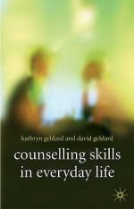 Counselling Skills In Everyday Life - Kathryn Geldard, David Geldard