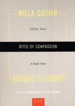 """Rites of Compassion: """"Old Mrs. Harris"""" and """"A Simple Heart"""" - Gustave Flaubert, Mary Gordon, Willa Cather"""
