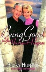 Being Good to Your Husband on Purpose - Becky Hunter, Vonette Z. Bright