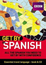 Get By In Spanish: All The Spanish You Need To Get By With Confidence (Get By In) - Derek Utley, Matthew Hancock, Alison Higgins