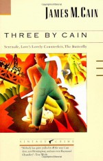 Three by Cain: Serenade/Love's Lovely Counterfeit/The Butterfly - James M. Cain, Jeff Stone