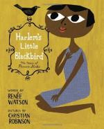 Harlem's Little Blackbird - Renée Watson, Christian Robinson