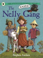 The Nelly Gang (The Adventures of Nelly Nolan #1) - Stephen Axelsen