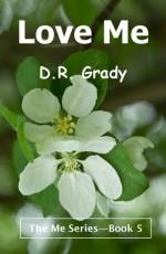 Love Me (The Me Series, #5) - D.R. Grady
