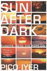 Sun After Dark - Pico Iyer