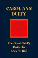 The Good Child's Guide To Rock 'N' Roll - Carol Ann Duffy