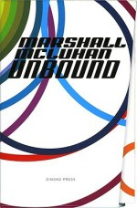 Marshall McLuhan-Unbound: A Publishing Adventure - Marshall McLuhan, Eric McLuhan, W. Terrence Gordon