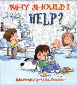 Why Should I Help? (Why Should I? Books) - Claire Llewellyn, Mike Gordon
