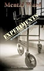 Mental Ward: Experiments - Stephanie Nett, Gwendolyn Kiste, Guy Medley, John Pham, Kyle Yadlosky, Nica Berry, Vic Kerry, Sarah Doebereiner, Frank Collia, L. E. White, Gloria Bobrowicz