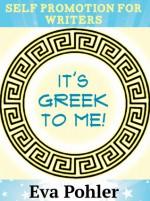 Self Promotion for Writers: It's Greek to Me! - Eva Pohler