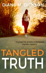 TANGLED TRUTH: a gripping private investigator murder mystery - Diane M Dickson