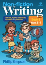 Non-fiction writing for Years 3-4 (Recounts, reports, explanations, expositions and procedures, #1) - Phillip W. Simpson