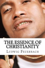 The Essence of Christianity - Ludwig Feuerbach, George Eliot