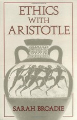 Ethics With Aristotle - Sarah Broadie