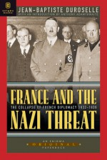 France and the Nazi Threat: The Collapse of French Diplomacy 1932-1939 - Jean-Baptiste Duroselle