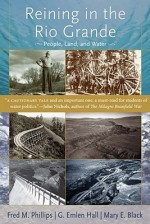 Reining in the Rio Grande: People, Land, and Water - Fred M. Phillips, G. Emlen Hall, Mary Black