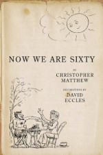 Now We Are Sixty - Christopher Matthew, David Eccles