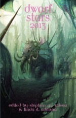The 2013 Dwarf Stars Anthology: The Best Science Fiction, Fantasy and Horror Short Poetry of 2012 - Stephen M. Wilson, Linda D. Addison