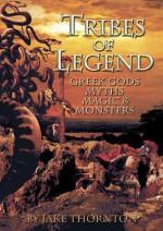 Tribes of Legend: Fantasy, Myths, Magic & Mayhem Gaming & Modelling in the World of Greek Gods & Legends - Jake Thornton, Martin Buck