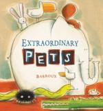 Extraordinary Pets - Barroux