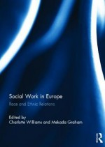 Social Work in Europe: Race and Ethnic Relations - Charlotte Williams, Mekada Graham